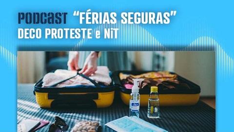 Podcast Férias Seguras DECO PROTESTE e NiT
